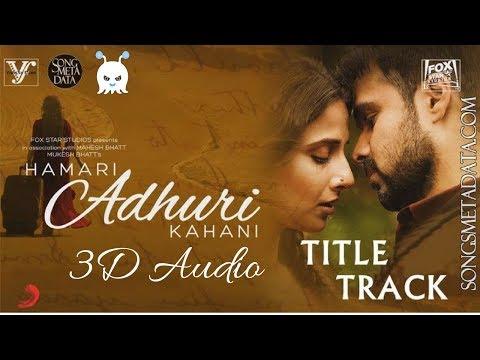 Hamari Adhuri Kahani - Emraan Hashmi | 3D Audio | Surround Sound | Use Headphones 👾