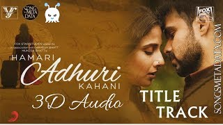 Hamari Adhuri Kahani - Emraan Hashmi | 3D Audio | Surround Sound | Use Headphones 👾