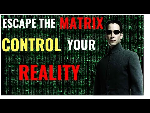 How to ESCAPE the MATRIX and CONTROL your REALITY!