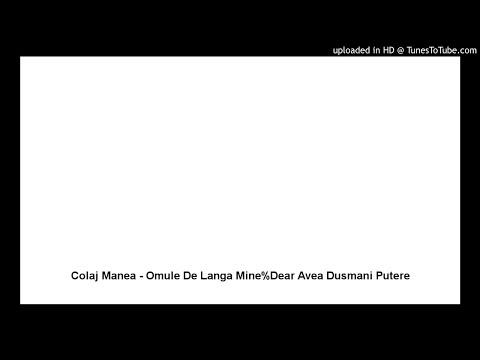 Colaj Manea - Omule De Langa Mine%Dear Avea Dusmani Putere