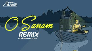 O Sanam Lofi Remix | AB Ambients Chillout | Lucky Ali