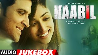 Kaabil Hindi Songs Audio Jukebox | Hrithik Roshan, Yami Gautam