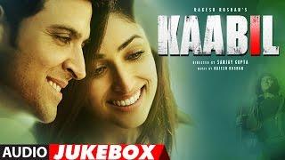 Kaabil Song (Full Album)   Hrithik Roshan, Yami Gautam   Audio Jukebox  