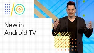 What's new with Android TV (Google I/O '18)