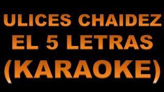 Ulices Chaidez - El 5 Letras (KARAOKE)