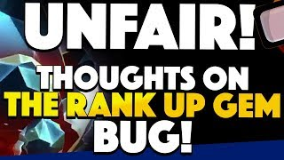 UNFAIR: Thoughts On The Rank Up Gem Bug!