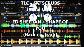 Shape of You with No Scrubs (Ed Sheeran with TLC) and visa-versa! (not dnb)