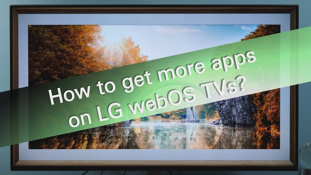 How to get more apps on LG webOS TVs?