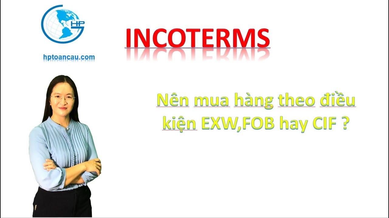 Nên mua hàng theo điều kiện EXW, FOB hay CIF?