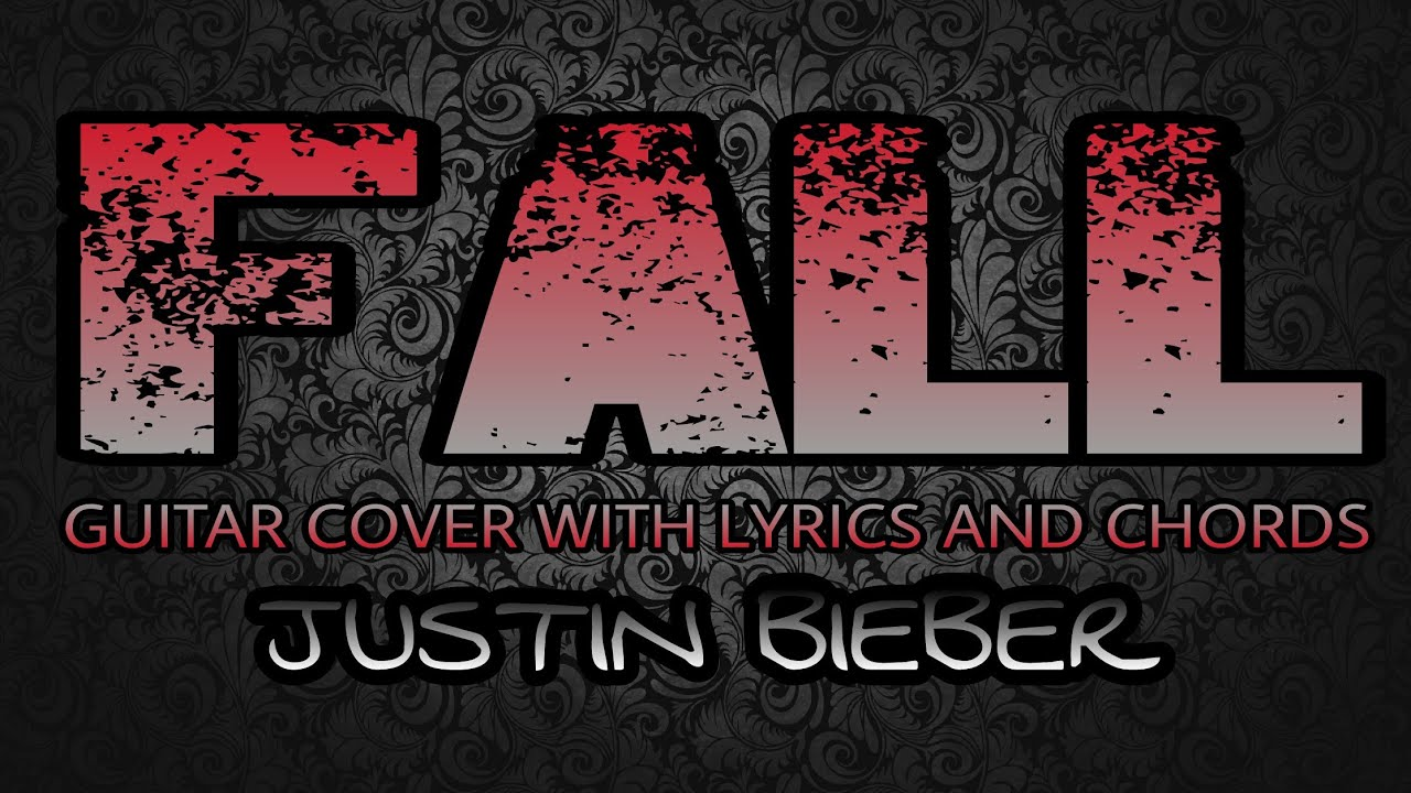 Fall Justin Bieber Guitar Cover With Lyrics Chords Youtube