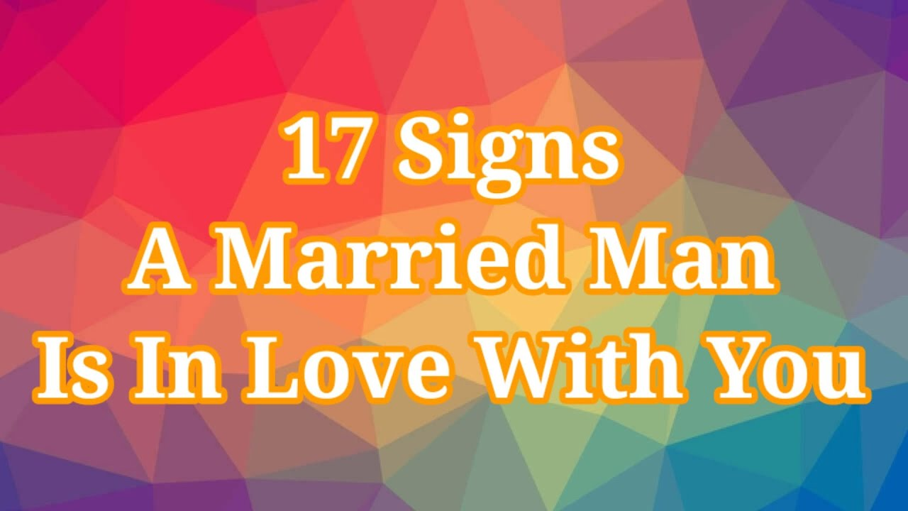 Download 17 Signs A Married Man Is Falling In Love With You And 3 Reasons Why