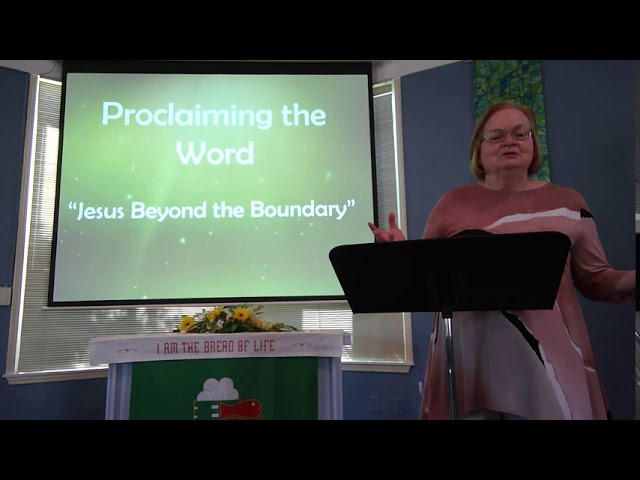 "August 16, 2020 ~ Rev. Julia Price ~ ""Jesus Beyond The Boundary"""