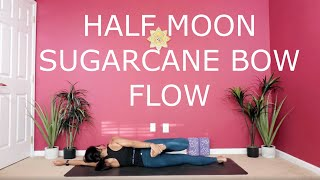 Half Moon Sugarcane Bow Yoga Flow