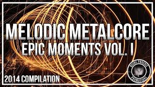 Melodic Metal/Metalcore 2014 - Epic Moments Vol. I