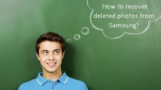Samsung Photo Recovery: How to Recover Deleted Photos from Samsung
