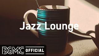 Jazz Lounge: Smooth Jazz for Relaxing - Cozy Coffee Shop Music