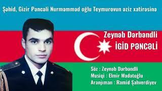 Zeynəb Dərbəndli - İgid Pəncəli ( Şəhid Pəncəli Teymurovun Xatirəsinə )