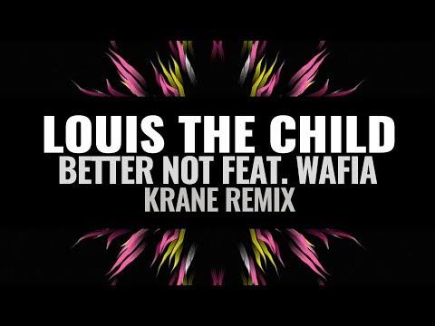 Louis The Child - Better Not feat. Wafia (KRANE Remix)
