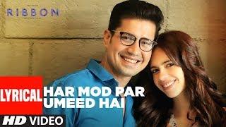 Ribbon: Har Mod Par Umeed Hai Video Song (Lyrics) | Kalki Koechlin | Sumeet Vyas |Jasleen Kaur Royal
