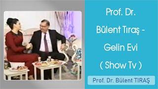 Prof. Dr. Bülent Tıraş - Gelin Evi ( Show Tv )