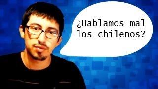 ¿HABLAMOS MAL LOS CHILENOS? - chilenito tv #2
