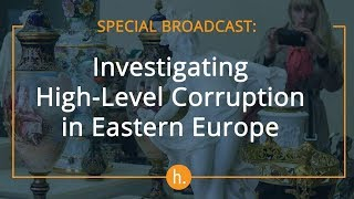 The Best of The Sunday Show: Investigating High-Level Corruption in Eastern Europe