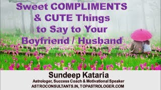 How to give COMPLIMENTS to your Boyfriend, Husband and say CUTE words to him