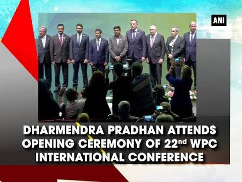 Dharmendra Pradhan attends opening ceremony of 22nd WPC International Conference - Turkey News