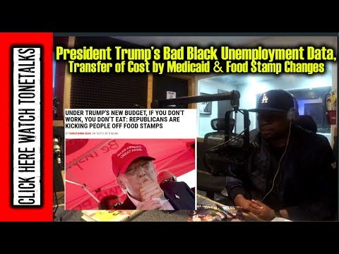 President Trumps Bad Black Unemployment Data, Transfer Cost Medicaid & Food Stamp Changes Dash Radio