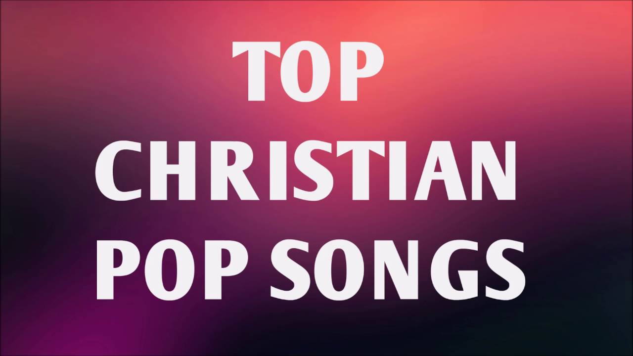 Top Christian Pop Songs