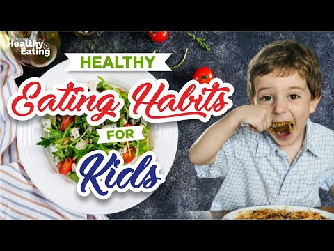 How To Develop Healthy Eating Habits in kids [ Healthy Eating Habits For Kids]