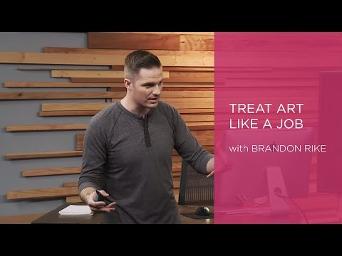 Brandon Rike: Treat Art Like a Job