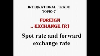 Spot and forward exchange rate...first two (miss) points of int. Trade topic-7