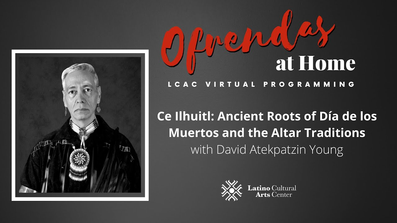 Ce Ilhuitl: Ancient Roots of Día de los Muertos and the Altar Traditions with David Atekpatzin Young