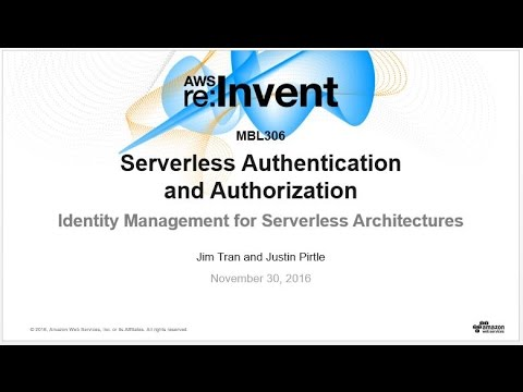 AWS re:Invent 2016: Serverless Authentication and Authorization: Identity Management (MBL306)