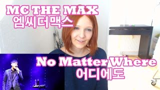 MC THE MAX - No Matter Where || 엠씨더맥스 - 어디에도 (Request)