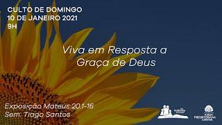 Culto Dominical - Viva em Resposta a Graça de Deus - Sem. Tiago Santos