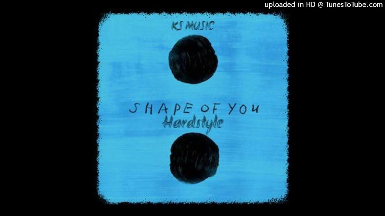 ED SHEERAN - Shape Of You (Hardstyle)