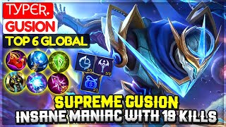 Supreme Gusion, INSANE MANIAC With 19 Kills [ Top 6 Global Gusion ] туρєƦ. - Mobile Legends