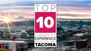 Top 10 Things to Experience When You Visit Tacoma