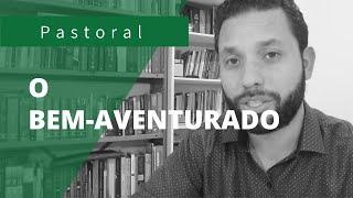 O BEM-AVENTURADO  Rev. Ton Costa