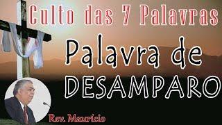 PALAVRA DE DESAMPARO (Culto das Sete Palavras)   Rev. Maurício