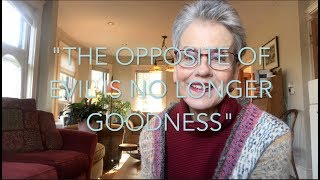Courage Part II: The Opposite of Evil is no Longer Goodness (With Frances Moore Lappé)