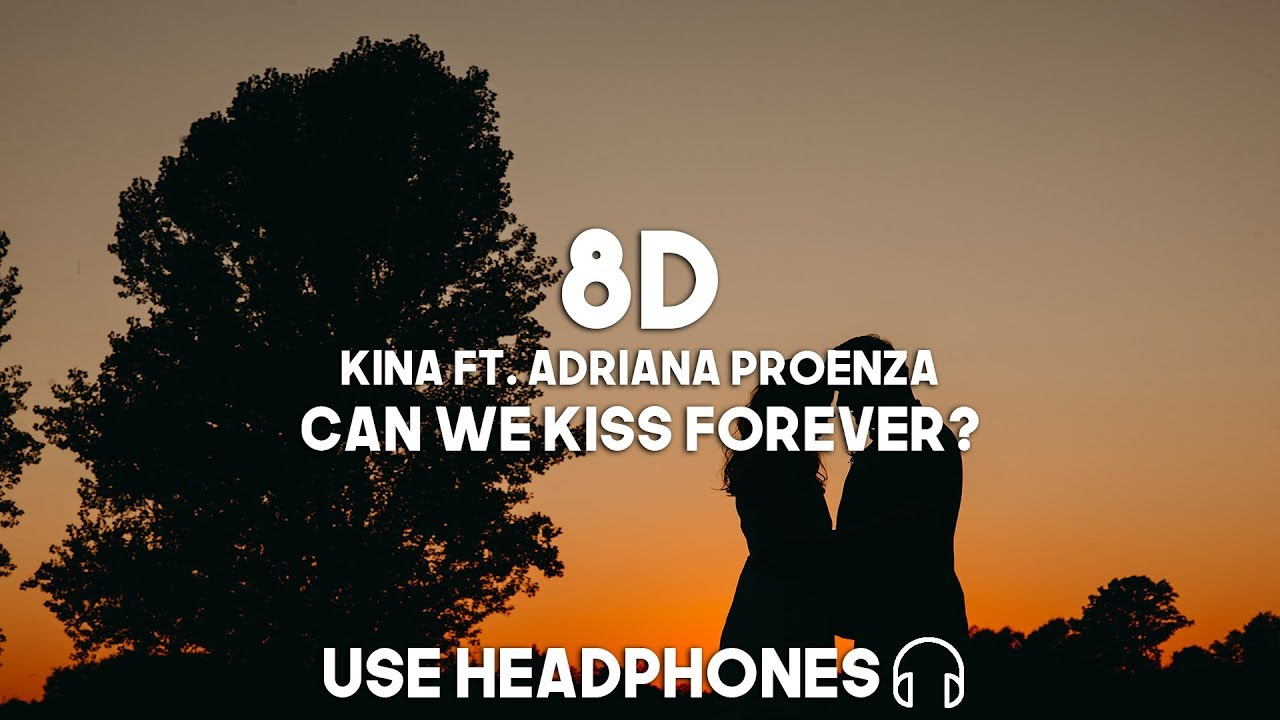 Kina ft. Adriana Proenza - Can We Kiss Forever? (8D Audio)