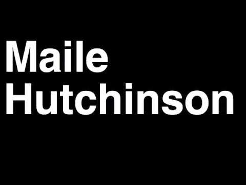 Download How to Pronounce Maile Hutchinson