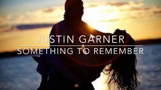 Justin Garner ~ Something to Remember ~