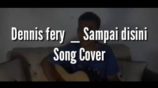 DENIS FERY _ SAMPAI DISINI COVER LYLA