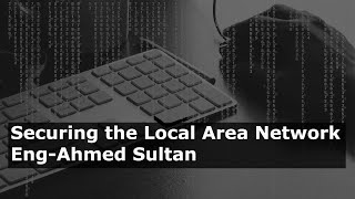 Securing the Local Area Network (CCNA Security 640-554 - Arabic Version) By Eng-Ahmed Sultan
