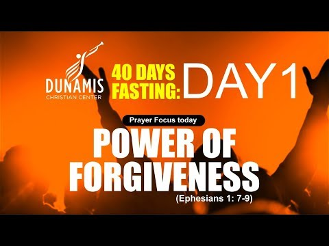 POWER OF FORGIVENESS : DAY 1 40 DAYS FASTING AND PRAYERS