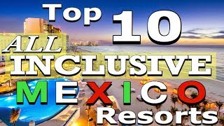 The TOP 10 ALL-INCLUSIVE MEXICO Resorts